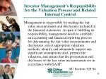 investor management s responsibility for the valuation process and related internal control