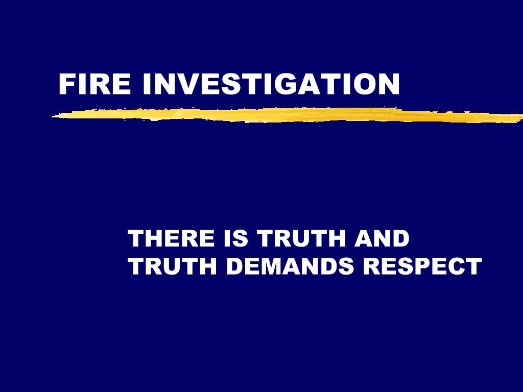 an overview of the process of fire investigation Fire investigation involves the examination of all fire-related incidents once firefighters have extinguished the fire the practice is similar to the examination of crime scenes in that the scene must be preserved and evidence collected and analysed, but with numerous additional difficulties and dangers.
