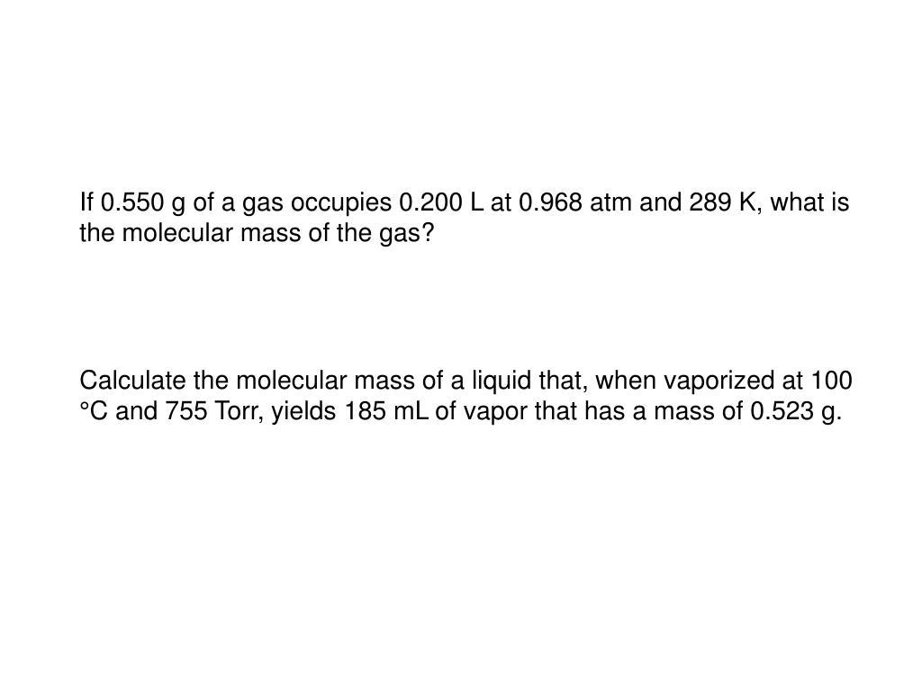 If 0.550 g of a gas occupies 0.200 L at 0.968 atm and 289 K, what is the molecular mass of the gas?