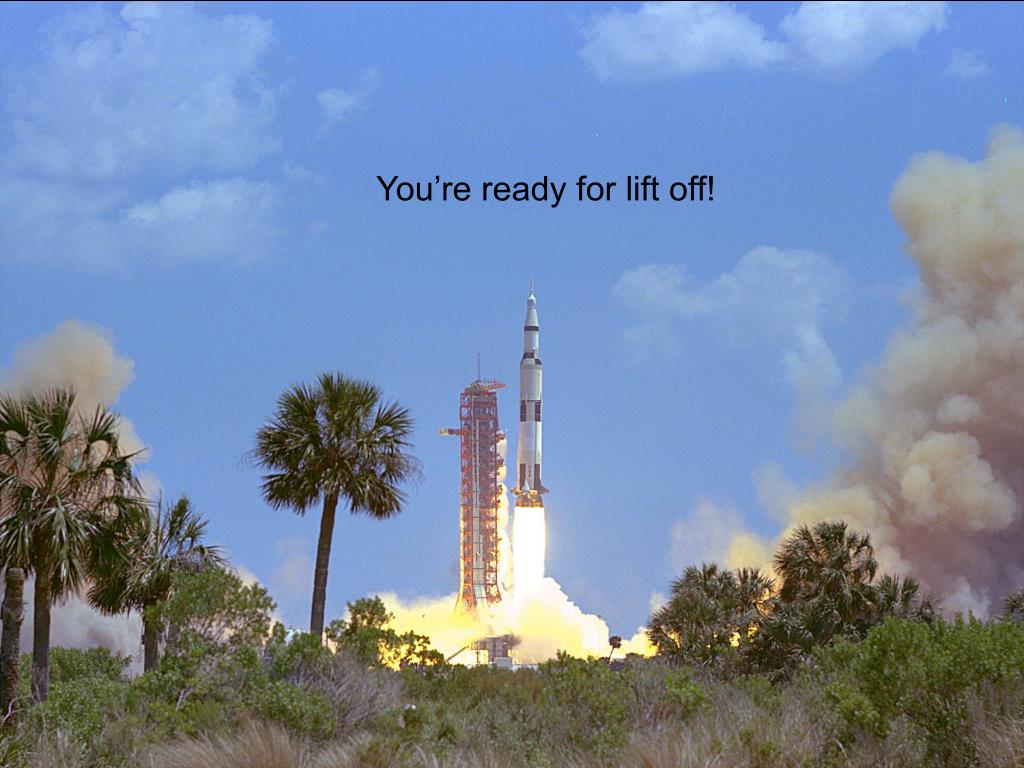 You're ready for lift off!