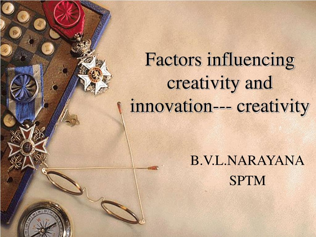 factors influencing creativity and innovation creativity l.