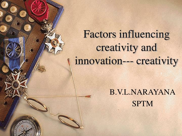 factors influencing creativity and innovation creativity n.
