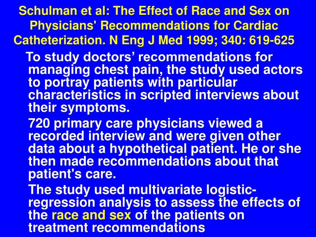 Schulman et al: The Effect of Race and Sex on Physicians' Recommendations for Cardiac Catheterization. N Eng J Med 1999; 340: 619-625
