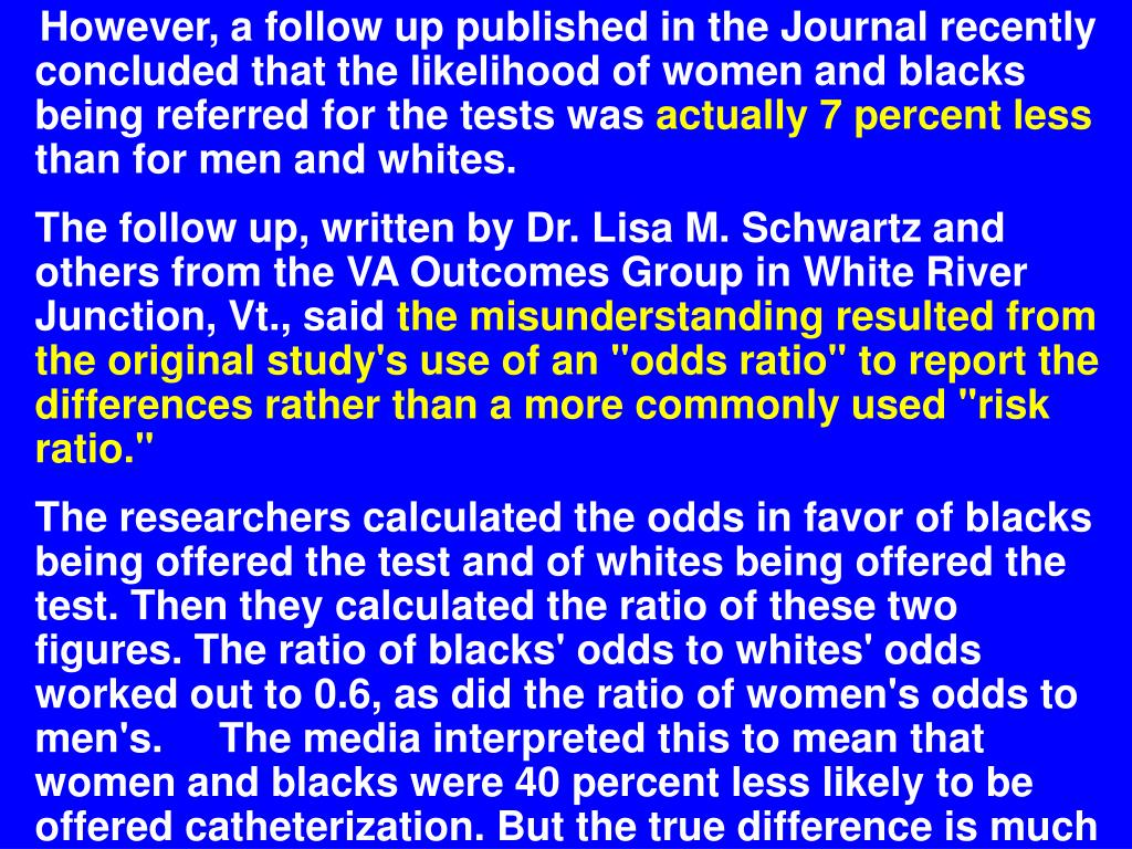 However, a follow up published in the Journal recently concluded that the likelihood of women and blacks being referred for the tests was