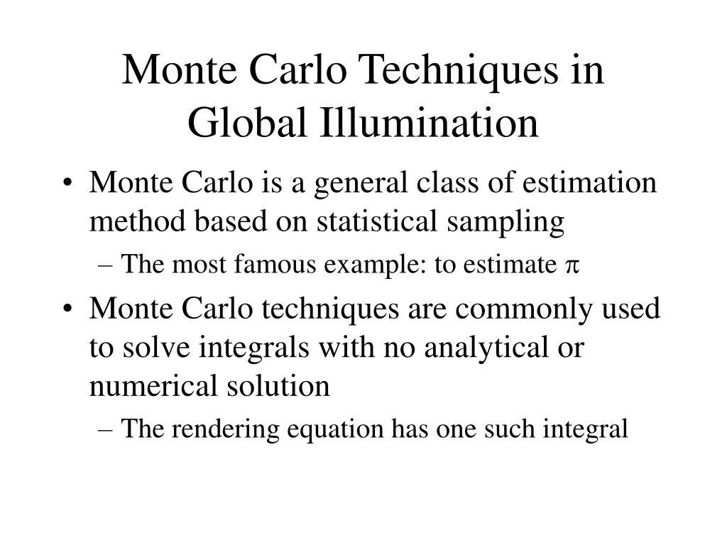 Monte Carlo Techniques in Global Illumination
