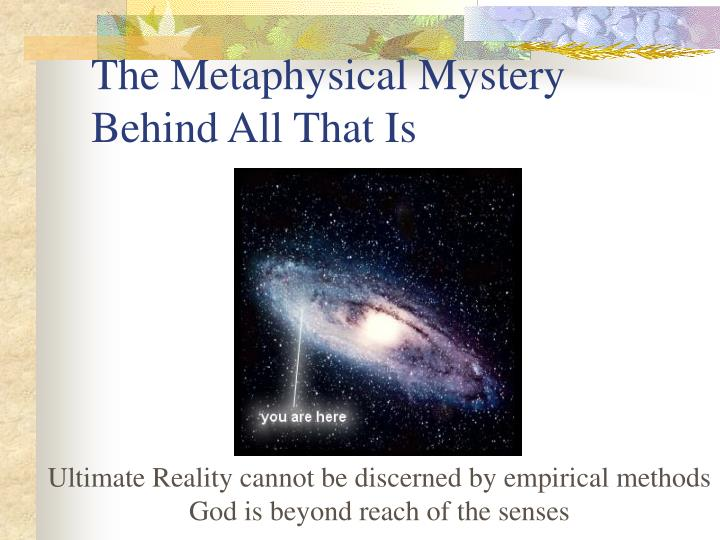The metaphysical mystery behind all that is