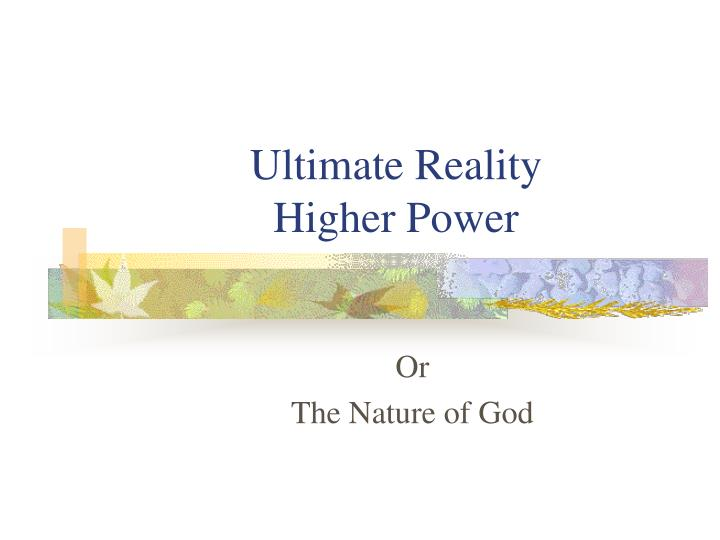 Ultimate reality higher power