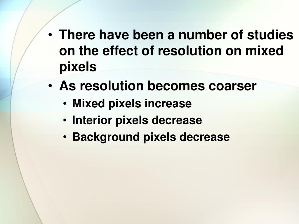 There have been a number of studies on the effect of resolution on mixed pixels