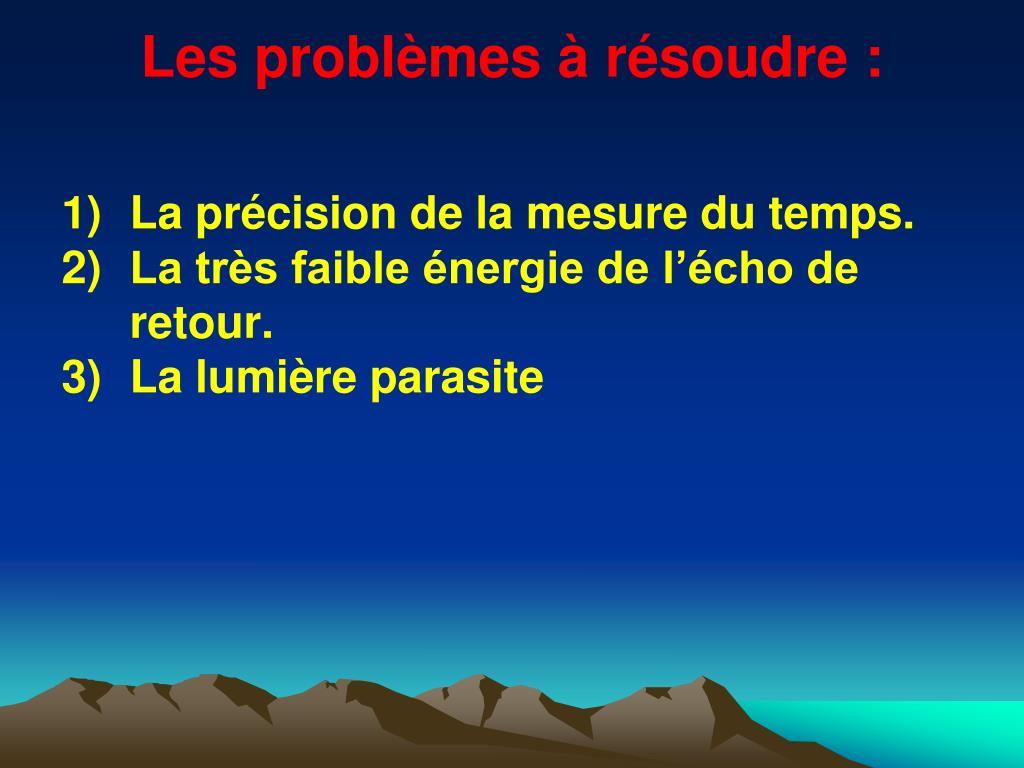 Les problèmes à résoudre :