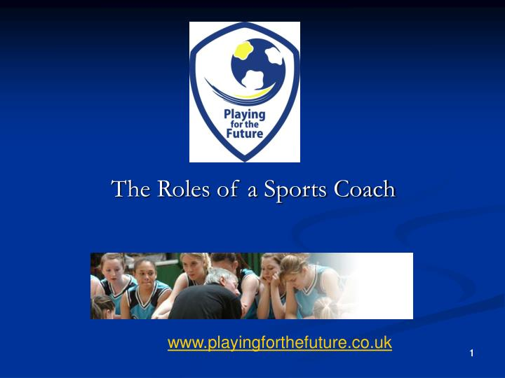 roles and responsibilities of a sports coach essay Roles, responsibilities and skills of sport coaches as an active participator in sport there are individuals that have passed training and are certified in providing sports people a high level of guidance to potentially improve their performance and are most commonly referred to as coaches.