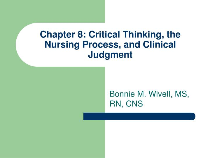 critical thinking and clinical application questions chapter 5 Chapter 5: nursing process and critical thinking cooper and test bank go—all free critical path a clinical pathway is an organized multidisciplinary.