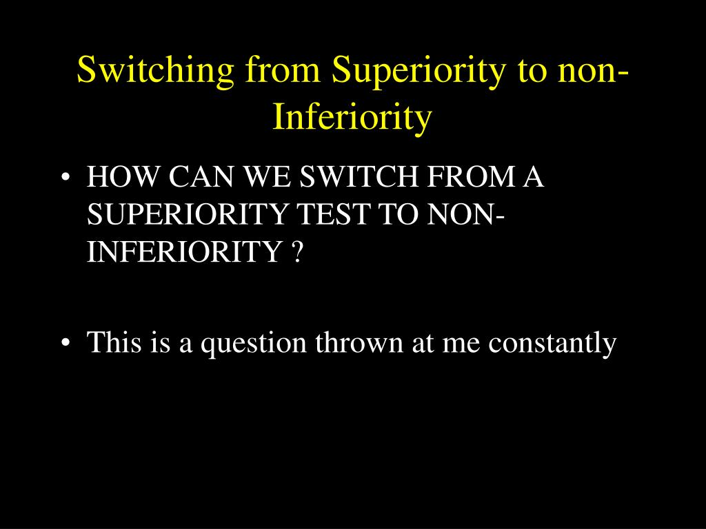 Switching from Superiority to non-Inferiority