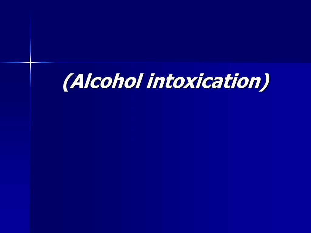(Alcohol intoxication)