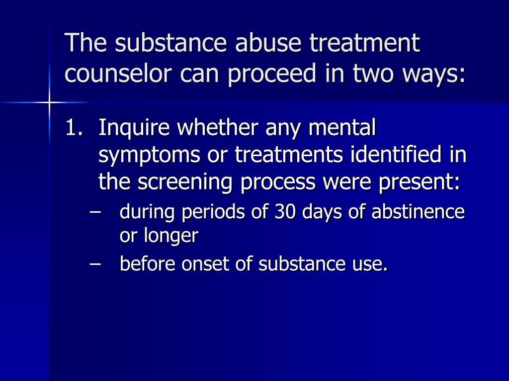 The substance abuse treatment counselor can proceed in two ways: