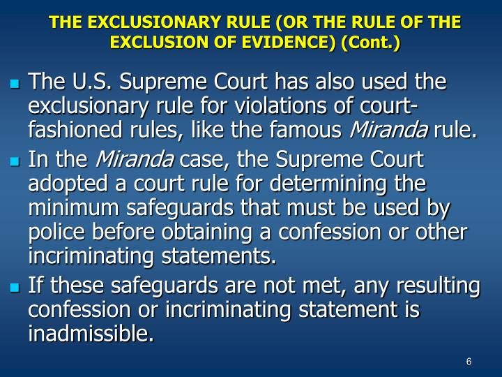 exclusionary rule 2 The exclusionary rule is grounded in the fourth amendment and it is intended to protect citizens from illegal searches and seizures [2] the exclusionary rule is also designed to provide a remedy and disincentive, which is short of criminal prosecution in response to prosecutors and police who illegally gather evidence in violation of the.