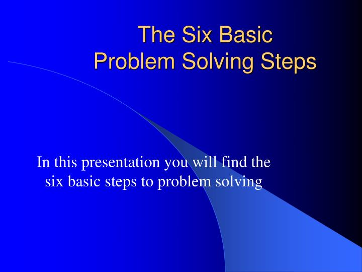 The six basic problem solving steps
