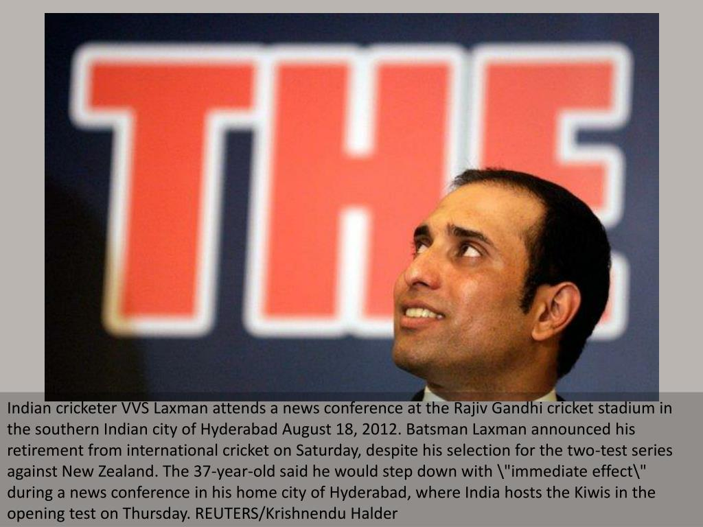 """Indian cricketer VVS Laxman attends a news conference at the Rajiv Gandhi cricket stadium in the southern Indian city of Hyderabad August 18, 2012. Batsman Laxman announced his retirement from international cricket on Saturday, despite his selection for the two-test series against New Zealand. The 37-year-old said he would step down with \""""immediate effect\"""" during a news conference in his home city of Hyderabad, where India hosts the Kiwis in the opening test on Thursday. REUTERS/Krishnendu Halder"""