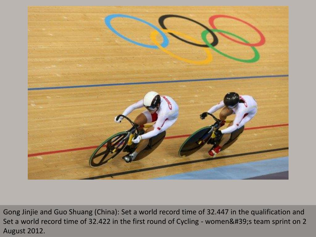 Gong Jinjie and Guo Shuang (China): Set a world record time of 32.447 in the qualification and Set a world record time of 32.422 in the first round of Cycling - women's team sprint on 2 August 2012.