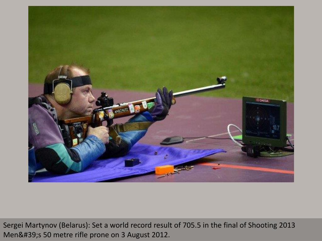 Sergei Martynov (Belarus): Set a world record result of 705.5 in the final of Shooting 2013 Men's 50 metre rifle prone on 3 August 2012.