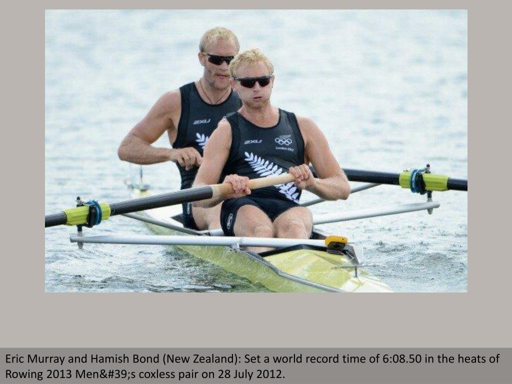 Eric Murray and Hamish Bond (New Zealand): Set a world record time of 6:08.50 in the heats of Rowing 2013 Men's coxless pair on 28 July 2012.
