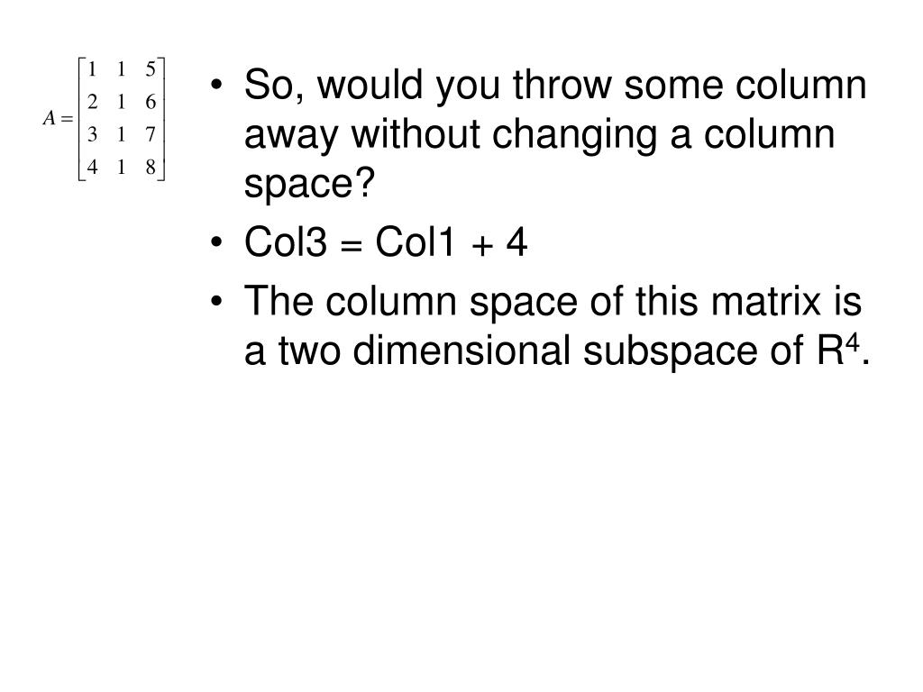 So, would you throw some column away without changing a column space?