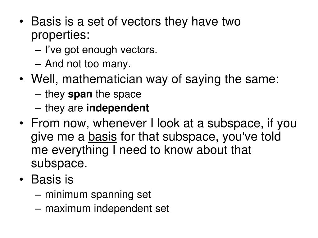 Basis is a set of vectors they have two properties: