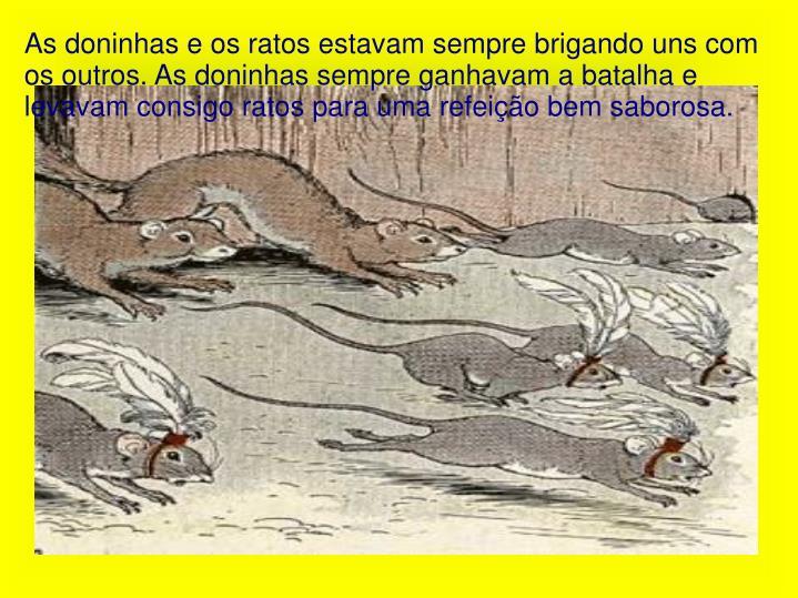 As doninhas e os ratos estavam sempre brigando uns com os outros. As doninhas sempre ganhavam a bata...