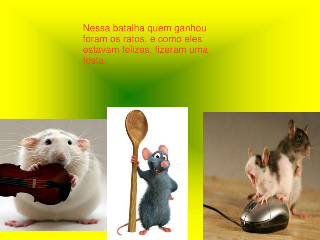 Nessa batalha quem ganhou foram os ratos. e como eles estavam felizes, fizeram uma festa.