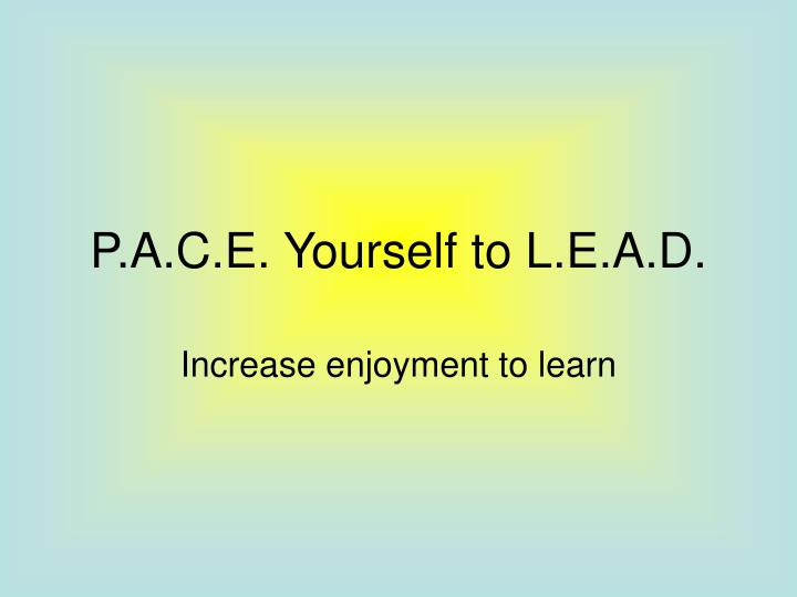 Ppt P A C E Yourself To L E A D Powerpoint Presentation Free Download Id 688518