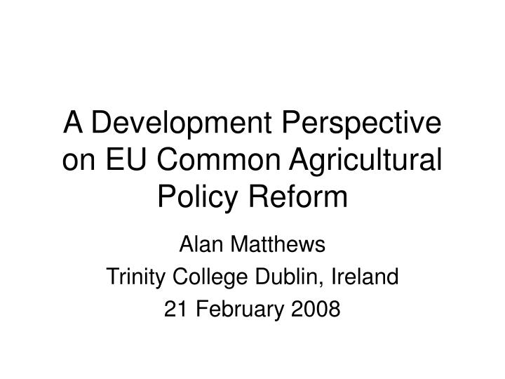 a development perspective on eu common agricultural policy reform n.