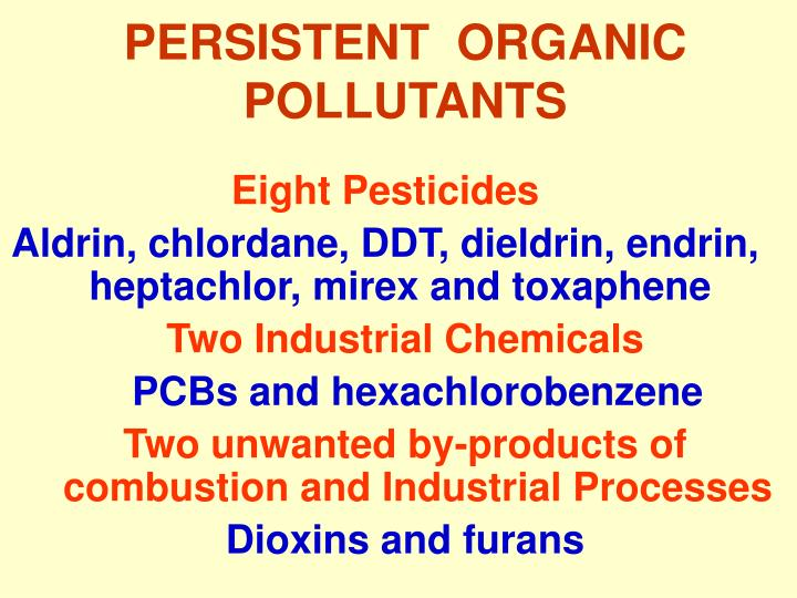 persistent organic pollutants Persistent organic pollutants (pops) are toxic, resistant to degradation, bioaccumulative, and display wide spatial distribution they accumulate in humans and wildlife, and have been linked to cancer.