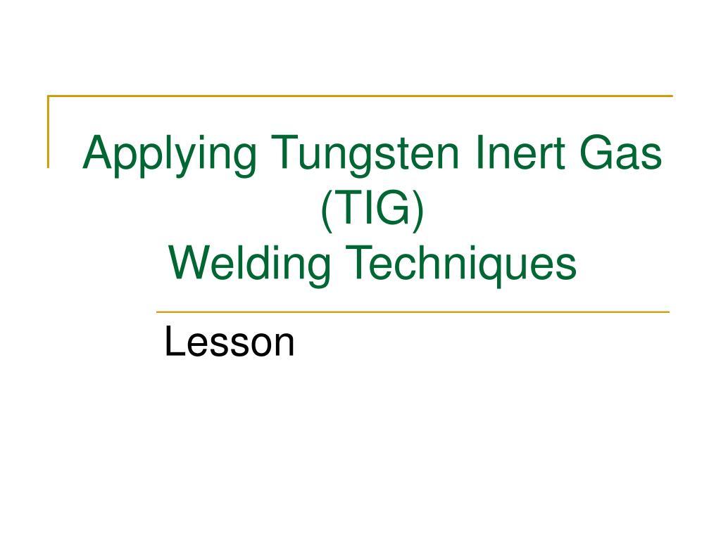 Ppt Applying Tungsten Inert Gas Tig Welding Techniques Powerpoint Presentation Id 688765