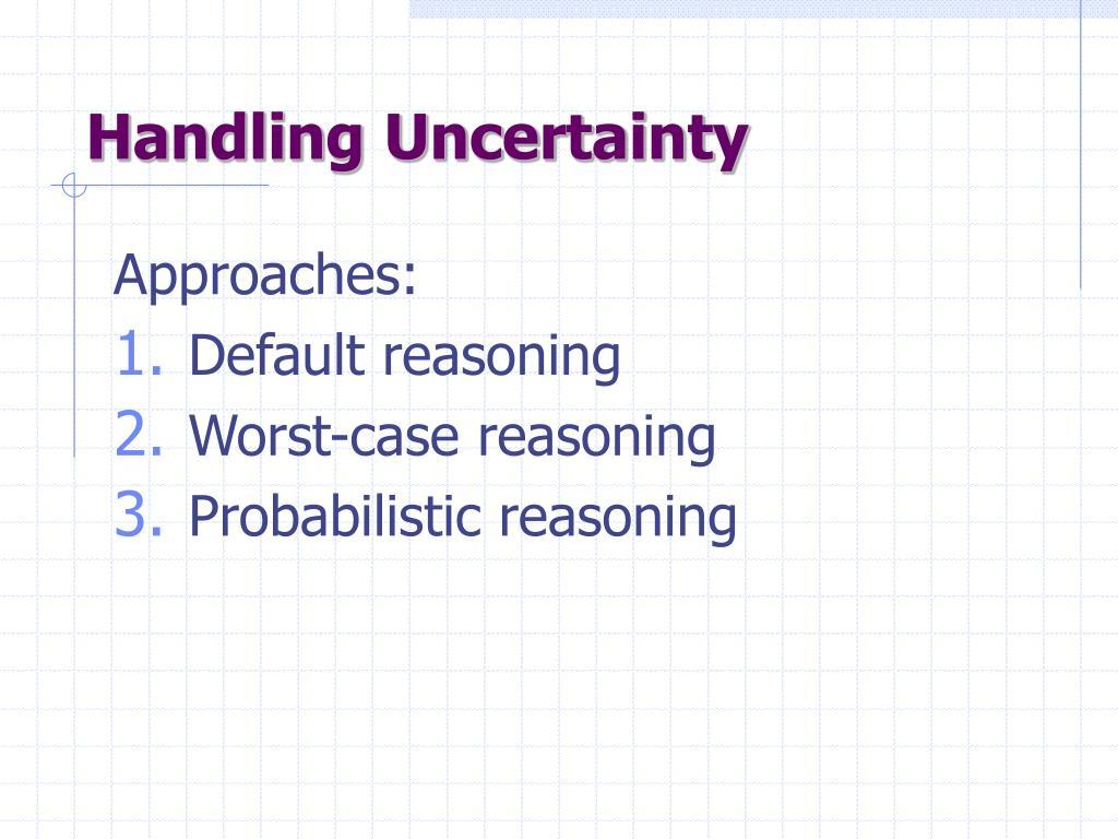 Handling Uncertainty