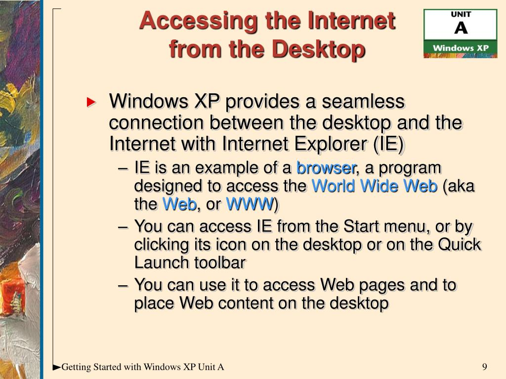 Windows XP provides a seamless connection between the desktop and the Internet with Internet Explorer (IE)