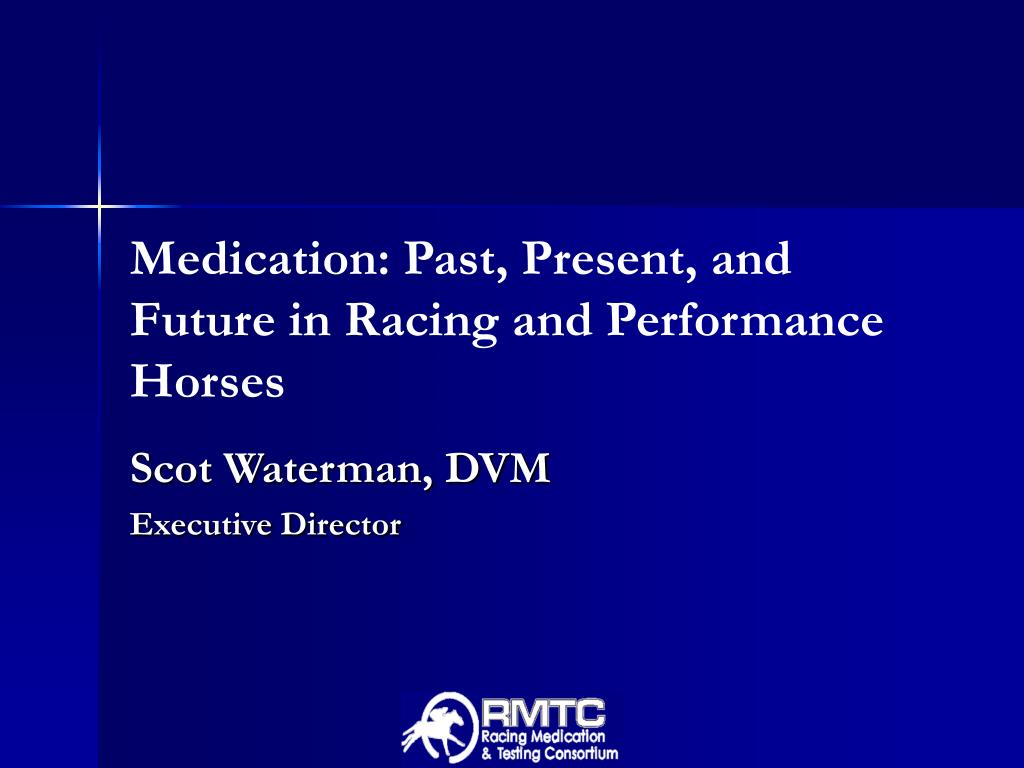 medication past present and future in racing and performance horses l.