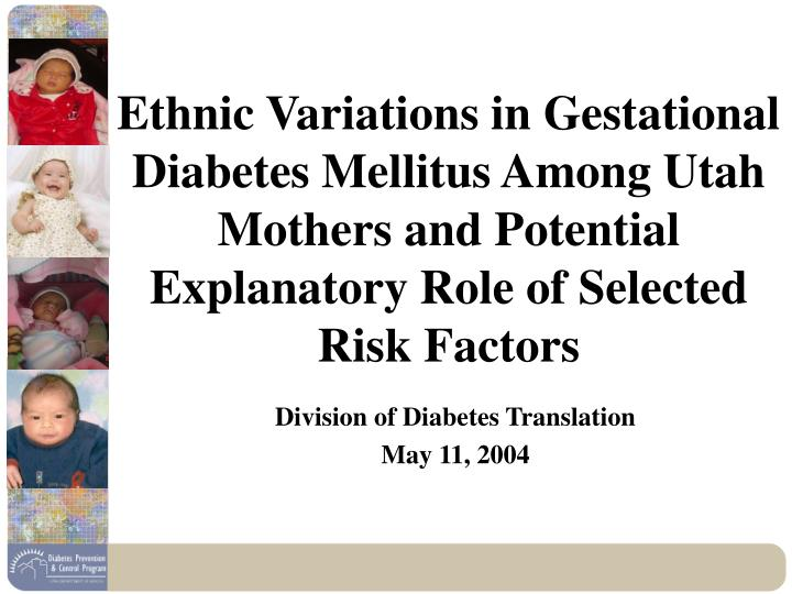 Ethnic Variations in Gestational Diabetes Mellitus Among Utah Mothers and Potential Explanatory Role...