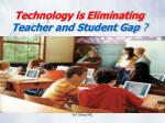 technology is eliminating teacher and student gap