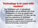 technology is to used with caution