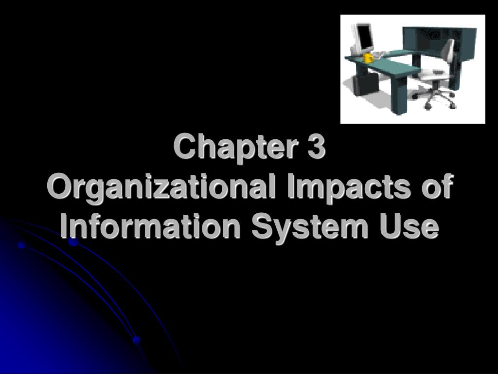 chapter 3 organizational impacts of information system use l.