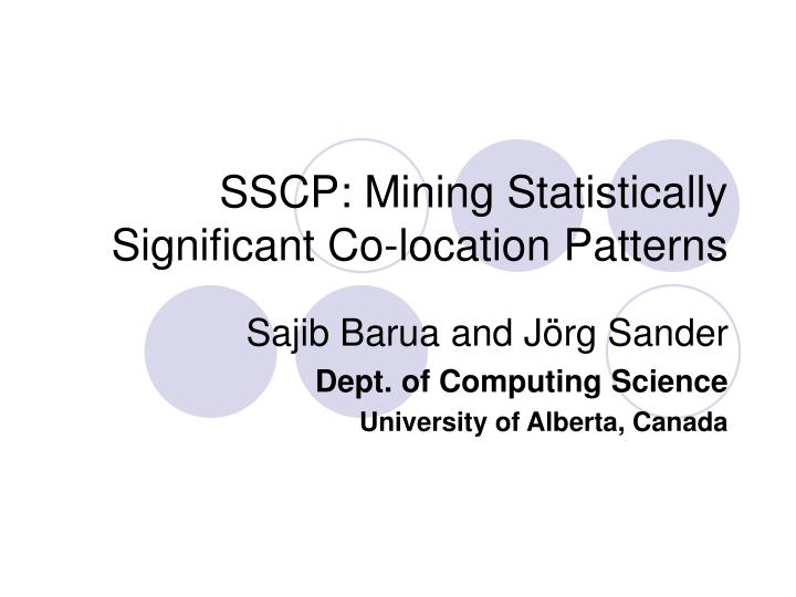 Sscp mining statistically significant co location patterns