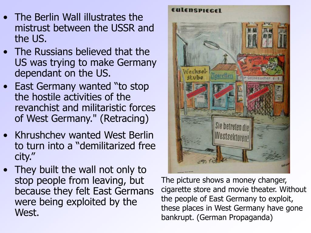 The Berlin Wall illustrates the mistrust between the USSR and the US.