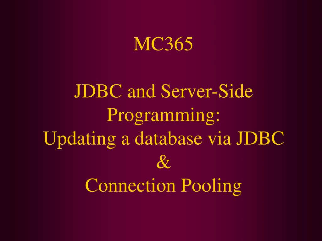 mc365 jdbc and server side programming updating a database via jdbc connection pooling l.