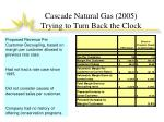 cascade natural gas 2005 trying to turn back the clock