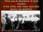 there was an abundance of racial injustice in the 1930s even many years after slavery was abolished