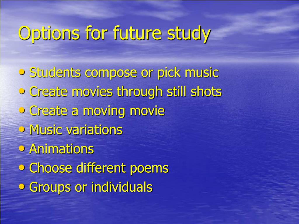 Options for future study
