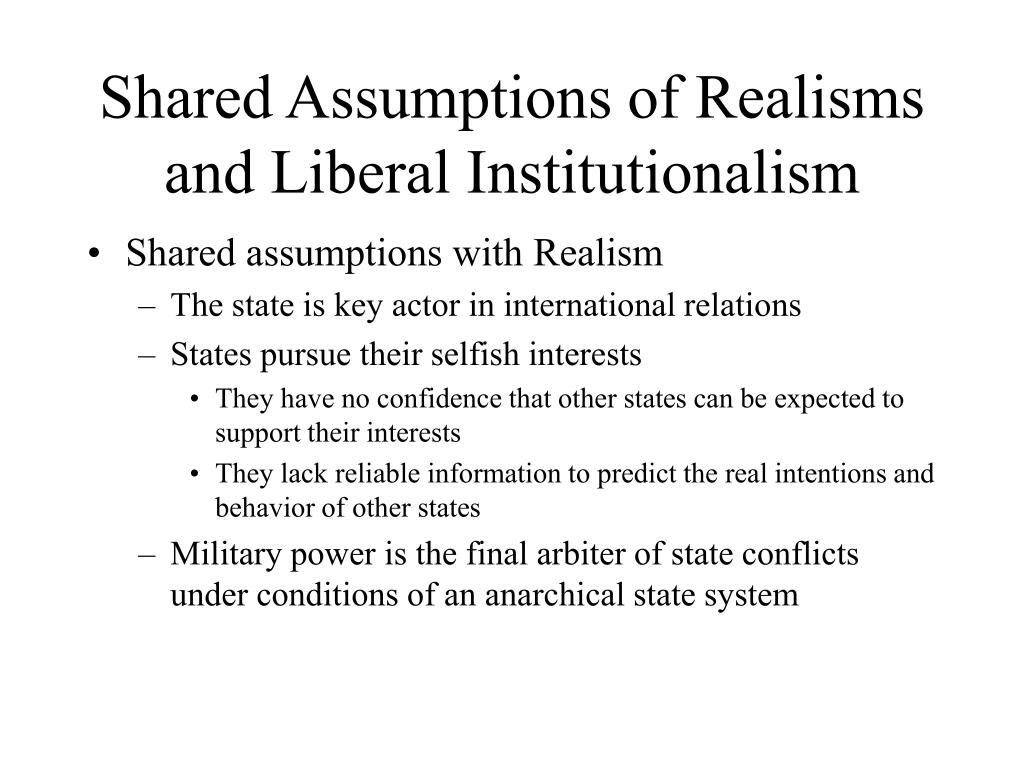 shared assumptions of realisms and liberal institutionalism l.