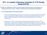 ncc is a member of european association of ccp clearing houses each