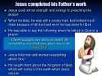 jesus completed his father s work
