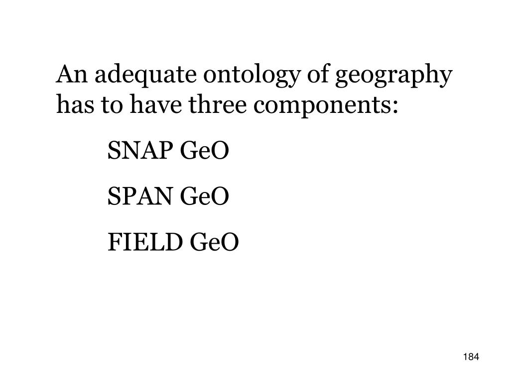 An adequate ontology of geography has to have three components: