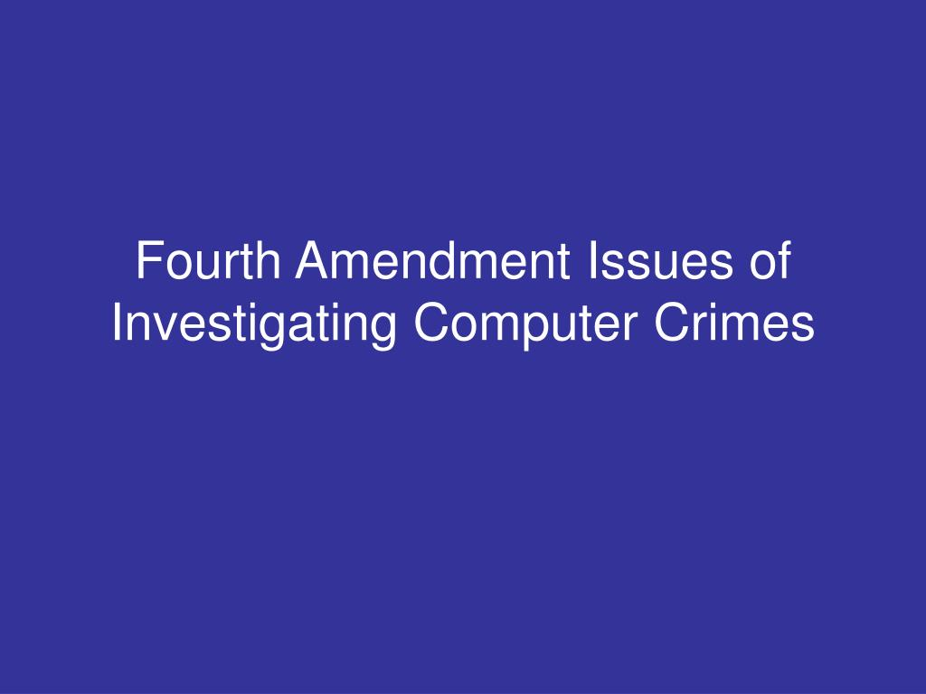 fourth amendment issues of investigating computer crimes l.